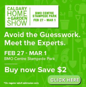 Calgary Home and GardenShow Feb 27-Mar 1 2020 Buy now and Save 2 dollars